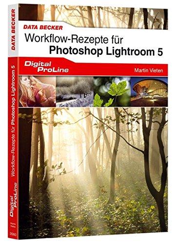 9783815835609: Worksflow-Rezepte Lightroom 5: Clevere Anleitungen zum täglichen Umgang mit Lightroom 5