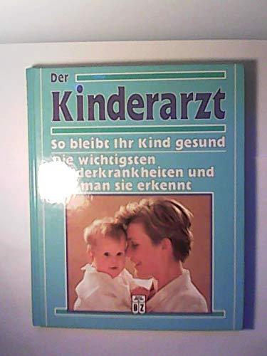 Der Kinderarzt - So bleibt ihr Kind gesund - Die wichtigsten Kinderkrankheiten und wie man sie ...