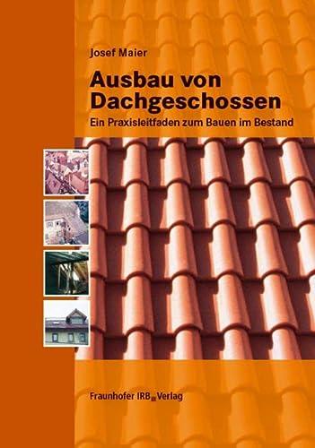 Ausbau von Dachgeschossen: Ein Praxisleitfaden zum Bauen im Bestand (Hardback): Josef Maier