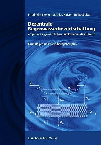 Dezentrale Regenwasserbewirtschaftung im privaten, gewerblichen und kommunalen Bereich: Friedhelm ...