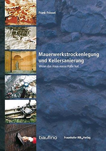 Mauerwerkstrockenlegung und Kellersanierung: Wenn das Haus nasse Füße hat (Hardback): Frank Frössel