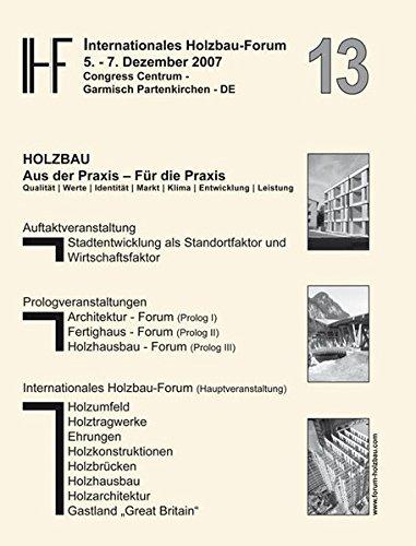 9783816774761: 13. Internationales Holzbau-Forum. 2 B�nde.: Congress Centrum Garmisch-Partenkirchen, 5.-7. Dezember 2007. Holzbau: Aus der Praxis - F�r die Praxis.