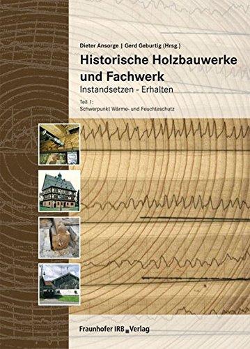 9783816777564: Historische Holzbauwerke und Fachwerk. Instandsetzen - Erhalten 1: Teil 1: Schwerpunkt Wärme- und Feuchteschutz