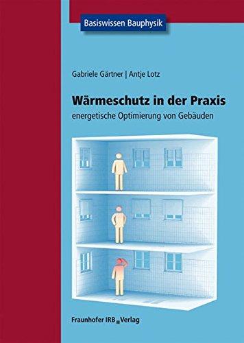Wärmeschutz in der Praxis: Energetische Optimierung von Gebäuden. Basiswissen Bauphysik (Paperback)...