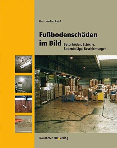 Fußbodenschäden im Bild: Betonböden, Estriche, Bodenbeläge, Beschichtungen (Hardback): Hans-Joachim...
