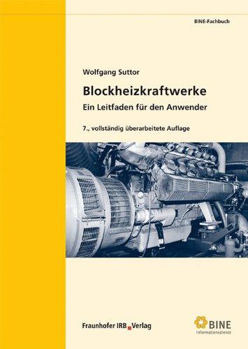 Blockheizkraftwerke: Stand: 2009 (Nachdruck 2011).Ein Leitfaden für den Anwender. - Wolfgang Suttor