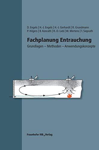 Fachplanung Entrauchung: Grundlagen - Methoden - Anwendungskonzepte: Dirk Engels,Heinz-Jorg Engels,...