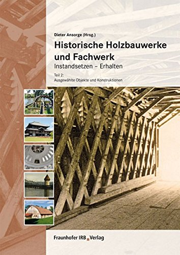 9783816786146: Historische Holzbauwerke und Fachwerk. Instandsetzen - Erhalten: Teil 2: Ausgew�hlte Objekte und Konstruktionen