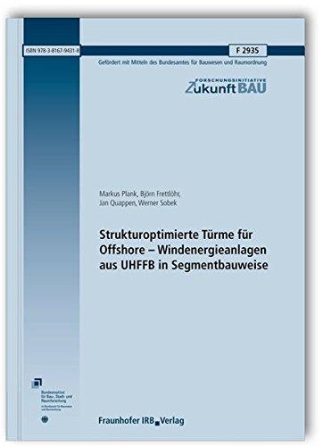 Strukturoptimierte Türme für Offshore - Windenergieanlagen aus UHFFB in Segmentbauweise. ...