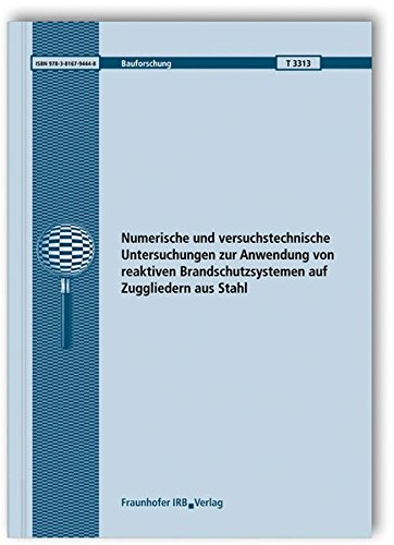 Numerische und versuchstechnische Untersuchungen zur Anwendung von reaktiven Brandschutzsystemen ...