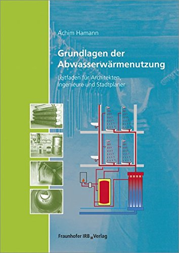 9783816794677: Grundlagen der Abwasserwärmenutzung: Leitfaden für Architekten, Ingenieure und Stadtplaner
