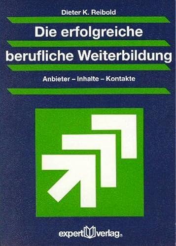 Die erfolgreiche berufliche Weiterbildung: Dieter K. Reibold