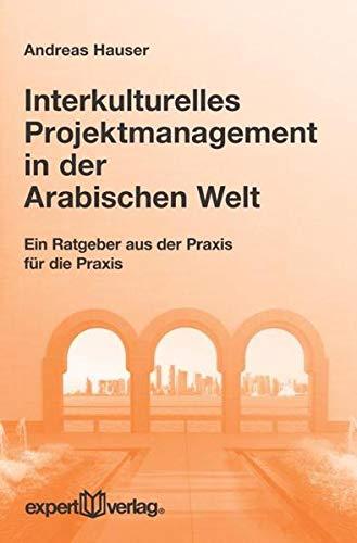 9783816930556: Interkulturelles Projektmanagement in der Arabischen Welt: Ein Ratgeber aus der Praxis f�r die Praxis
