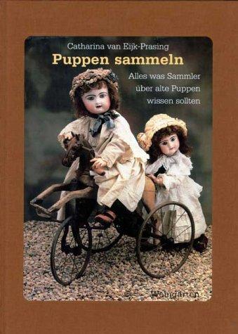 Puppen sammeln. Alles was Sammler über alte Puppen wissen müssen.: van Eijk-Prasing, ...