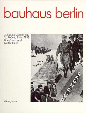 Bauhaus Berlin. Auflösung Dessau 1932. Schliessung Berlin 1933. Bauhäusler und Drittes Reich. Eine Dokumentation. - Hahn, Peter (Hrsg.).