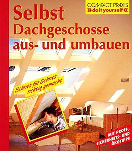 Selbst Dachgeschosse aus- und umbauen: Schritt für: Andreas Ehrmantraut