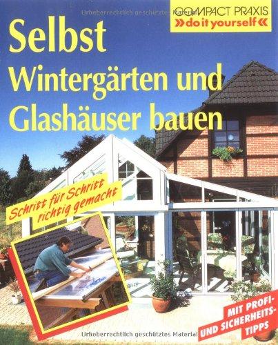 9783817422692: Selbst Winterg�rten und Glash�user bauen: Schritt f�r Schritt richtig gemacht. Mit Profi-, Sicherheits- und �kotips
