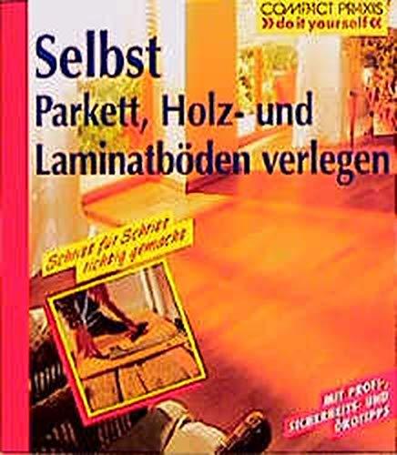 Selbst Parkett, Holz- und Laminatböden verlegen: Mit: Andreas Ehrmantraut