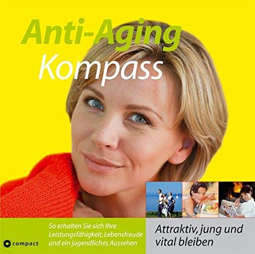9783817451258: Anti-Aging Kompass: Attraktiv, jung und vital bleiben