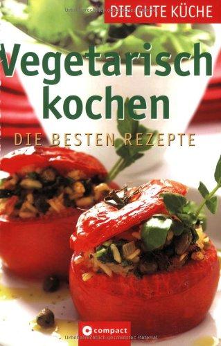 9783817459773: Vegetarisch kochen - Die gute Küche: Die besten Rezepte