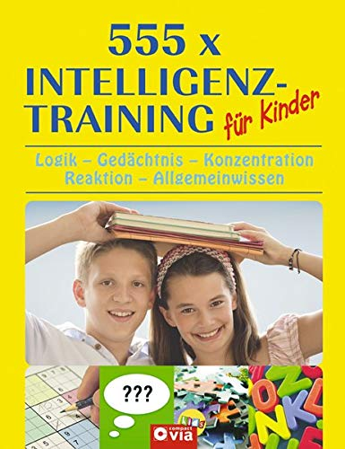 555 x Intelligenztraining für Kinder: Logik-Gedä...