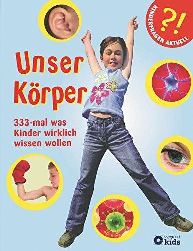 9783817463930: Unser Körper: 333-mal was Kinder wirklich wissen wollen