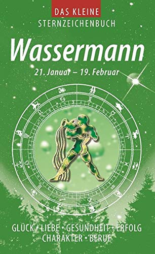 9783817464067: Das kleine Sternzeichenbuch. Wassermann: Glück, Liebe, Gesundheit, Erfolg, Charakter, Beruf