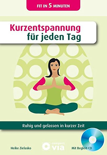 9783817464500: Kurzentspannung für jeden Tag: Ruhig und gelassen in kurzer Zeit. (Buch & CD)