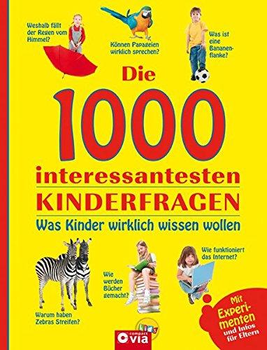9783817467259: Die 1000 interessantesten Kinderfragen: Was Kinder wirklich wissen wollen. Mit Experimenten und Infos für Eltern. Für Kinder ab 6 Jahren