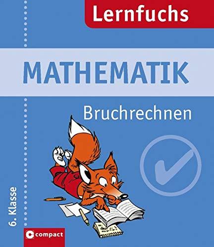 Lernfuchs: Mathematik Bruchrechnen. 6. Lernjahr: Manfred Hoffmann