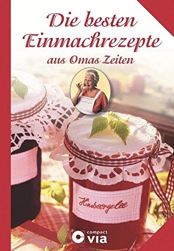 9783817488933: Die besten Einmachrezepte aus Omas Zeiten: Rezepte zum Einmachen, Einkochen und Einlegen