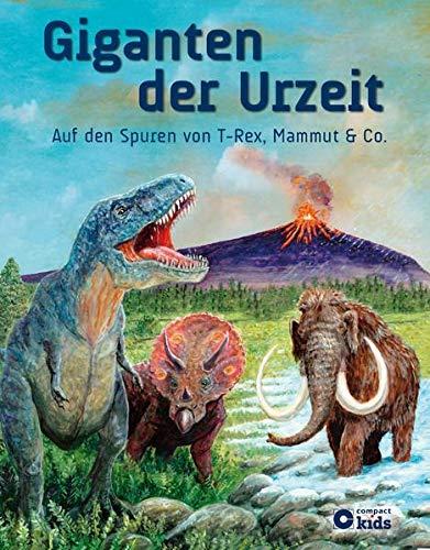 9783817496471: Giganten der Urzeit: Auf den Spuren von T-Rex, Mammut und Co.