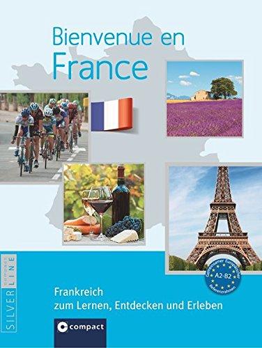 9783817496686: Bienvenue en France - Frankreich zum Lernen, Entdecken und Erleben: Landeskunde auf Französisch. Niveau A2 - B2
