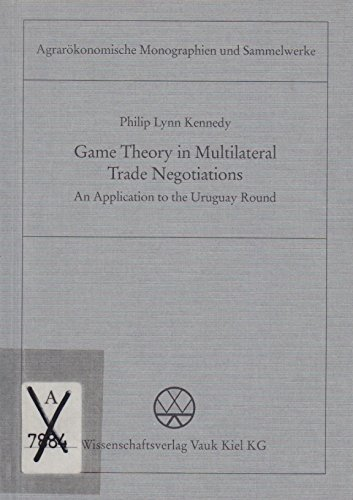 9783817502158: Game Theory in Multilateral Trade Negotiations: An Application to the Uruguay Round (Agrarokonomische Monographien & Sammelwerke)