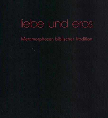 Liebe und Eros. Metamorphosen biblischer Tradition ;: Autorenkollektiv