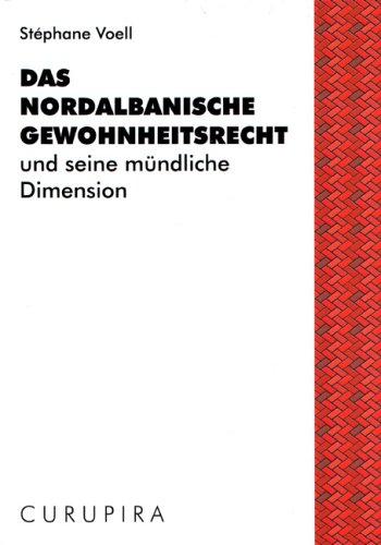 Das nordalbanische Gewohnheitsrecht und seine mündliche Dimension. [Hrsg. vom Fö...