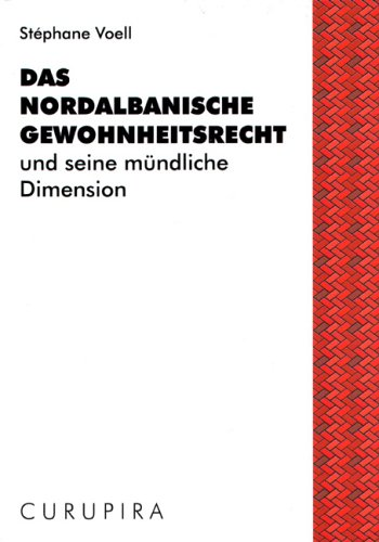 Das nordalbanische Gewohnheitsrecht und seine mündliche Dimension.: Voell, Stéphane;