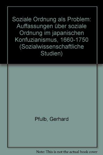9783819602009: Soziale Ordnung als Problem: Auffassungen �ber soziale Ordnung im japanischen Konfuzianismus, 1660-1750 (Sozialwissenschaftliche Studien)
