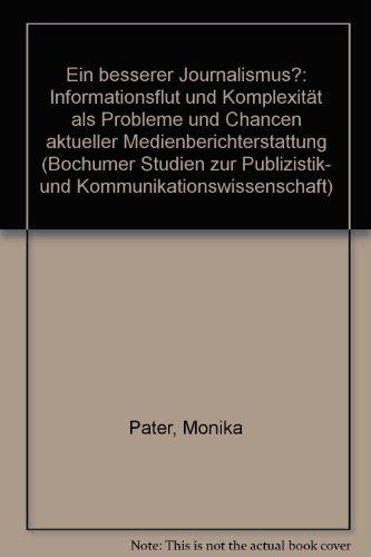 9783819602023: Ein besserer Journalismus?: Informationsflut und Komplexitat als Probleme und Chancen aktueller Medienberichterstattung (Bochumer Studien zur ... Kommunikationswissenschaft) (German Edition)