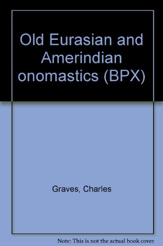 Old Eurasian and Ameriandian onomastics.
