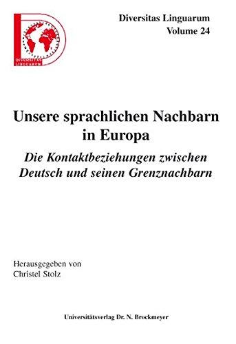 Unsere sprachlichen Nachbarn in Europa. Die Kontaktbeziehungen zwischen Deutsch und seinen ...