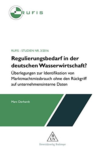 Regulierungsbedarf in der deutschen Wasserwirtschaft? : Überlegungen zur Identifikation von Marktmachtmissbrauch ohne den Rückgriff auf unternehmensinterne Daten, RUFIS 3/2016, RUHR-FORSCHUNGSINSTITUT für INNOVATIONS und STRUKTURPOLITIK e.V. STRUKTURPOLIT - Marc Derhardt