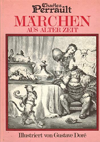 Märchen aus alter Zeit Illustriert von Gustave: Perrault, Charles: