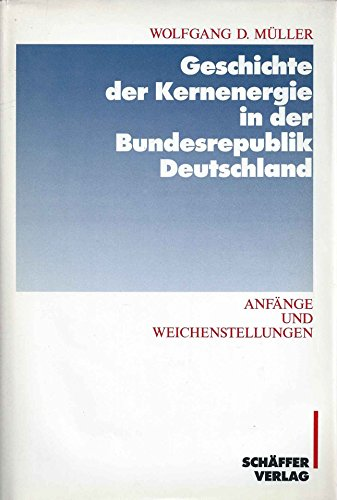 Geschichte der Kernenergie in der Bundesrepublik Deutschland,: Wolfgang D. Müller
