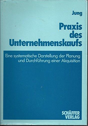 9783820208276: Praxis des Unternehmenskaufs. Eine systematische Darstellung der Planung und Durchführung einer Akquisition