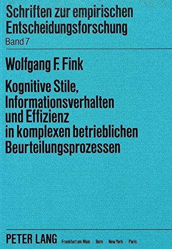 Kognitive Stile, Informationsverhalten und Effizienz in komplexen betrieblichen ...