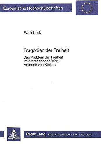 9783820400243: Trag�dien der Freiheit: Das Problem der Freiheit im dramatischen Werk Heinrich von Kleists (Europ�ische Hochschulschriften. Reihe 1, Deutsche Sprache und Literatur)