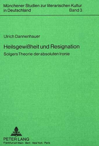 Heilsgewissheit und Resignation: Solgers Theorie der absoluten Ironie (Münchener Studien zur ...