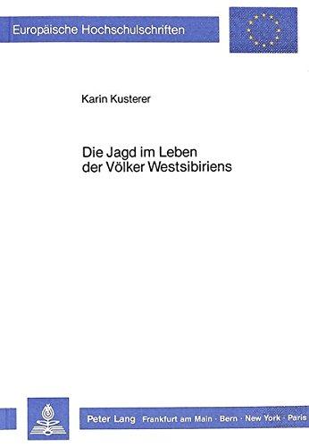 Die Jagd im Leben der Völker Westsibiriens (Europäische Hochschulschriften / European University ...