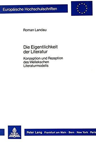 9783820402841: Die Eigentlichkeit der Literatur: Konzeption und Rezeption des Wellekschen Literaturmodells (Europäische Hochschulschriften / European University ... Universitaires Européennes) (German Edition)